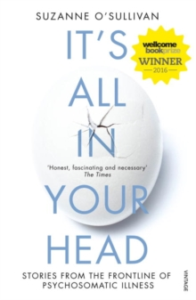 It's All in Your Head : Stories from the Frontline of Psychosomatic Illness, Paperback Book