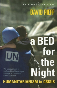 A Bed for the Night : Humanitarianism in Crisis, Paperback / softback Book
