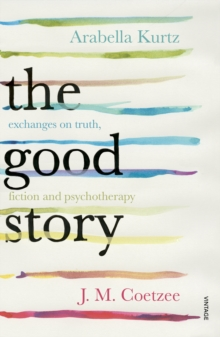 The Good Story : Exchanges on Truth, Fiction and Psychotherapy, Paperback Book