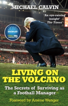 Living on the Volcano : The Secrets of Surviving as a Football Manager, Paperback / softback Book