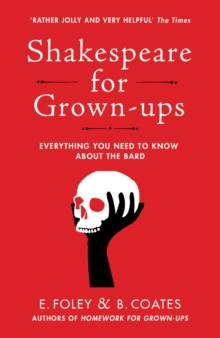 Shakespeare for Grown-ups : Everything you Need to Know about the Bard, Paperback / softback Book