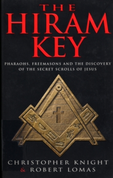 The Hiram Key : Pharoahs,Freemasons and the Discovery of the Secret Scrolls of Christ, Paperback / softback Book
