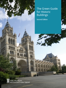 The Green Guide for Historic Buildings : How to Improve the Environmental Performance of Listed and Historic Buildings, Paperback Book