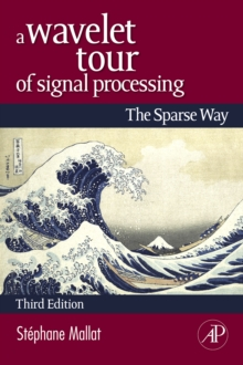 A Wavelet Tour of Signal Processing : The Sparse Way, Hardback Book