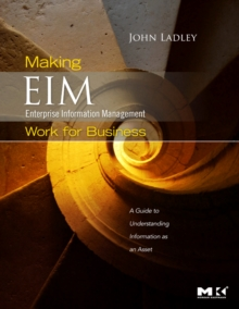 Making Enterprise Information Management (EIM) Work for Business : A Guide to Understanding Information as an Asset, Paperback Book
