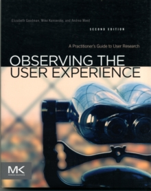 Observing the User Experience : A Practitioner's Guide to User Research, Paperback Book