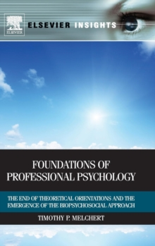 Foundations of Professional Psychology : The End of Theoretical Orientations and the Emergence of the Biopsychosocial Approach, Hardback Book