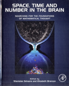 Space, Time and Number in the Brain : Searching for the Foundations of Mathematical Thought, Hardback Book