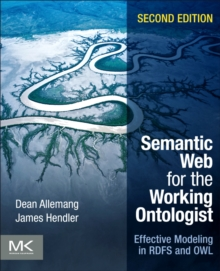 Semantic Web for the Working Ontologist : Effective Modeling in RDFS and OWL, Paperback / softback Book