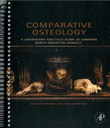 Comparative Osteology : A Laboratory and Field Guide of Common North American Animals, Spiral bound Book