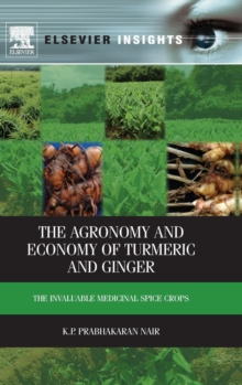 The Agronomy and Economy of Turmeric and Ginger : The Invaluable Medicinal Spice Crops, Hardback Book
