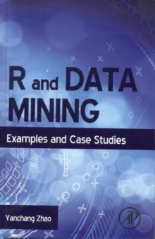 R and Data Mining : Examples and Case Studies, Hardback Book