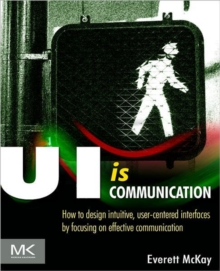 UI is Communication : How to Design Intuitive, User Centered Interfaces by Focusing on Effective Communication, Paperback / softback Book