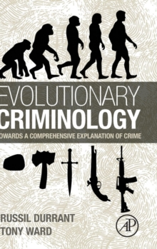 Evolutionary Criminology : Towards a Comprehensive Explanation of Crime, Hardback Book