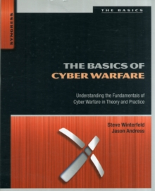 The Basics of Cyber Warfare : Understanding the Fundamentals of Cyber Warfare in Theory and Practice, Paperback / softback Book