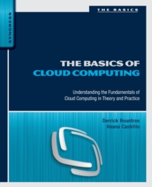 The Basics of Cloud Computing : Understanding the Fundamentals of Cloud Computing in Theory and Practice, Paperback / softback Book