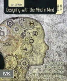 Designing with the Mind in Mind : Simple Guide to Understanding User Interface Design Guidelines, Paperback Book