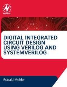 Digital Integrated Circuit Design Using Verilog and Systemverilog, Hardback Book