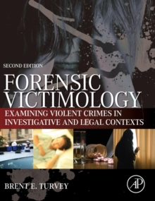 Forensic Victimology : Examining Violent Crime Victims in Investigative and Legal Contexts, Hardback Book