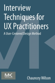 Interview Techniques for UX Practitioners : A User-Centered Design Method, Paperback Book