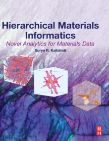 Hierarchical Materials Informatics : Novel Analytics for Materials Data, Hardback Book