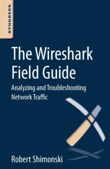 The Wireshark Field Guide : Analyzing and Troubleshooting Network Traffic, Paperback / softback Book