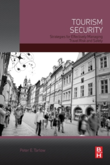 Tourism Security : Strategies for Effectively Managing Travel Risk and Safety, Paperback Book
