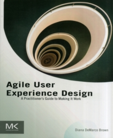 Agile User Experience Design : A Practitioner's Guide to Making It Work, Paperback / softback Book