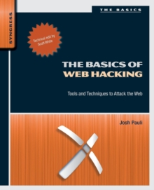The Basics of Web Hacking : Tools and Techniques to Attack the Web, Paperback / softback Book