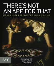 There's Not an App for That : Mobile User Experience Design for Life, Paperback Book