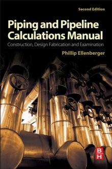 Piping and Pipeline Calculations Manual : Construction, Design Fabrication and Examination, Paperback / softback Book