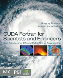 CUDA Fortran for Scientists and Engineers : Best Practices for Efficient CUDA Fortran Programming, Paperback Book