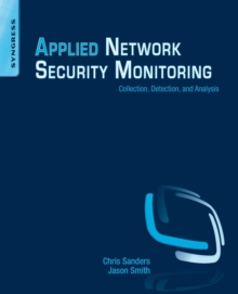 Applied Network Security Monitoring : Collection, Detection, and Analysis, Paperback / softback Book