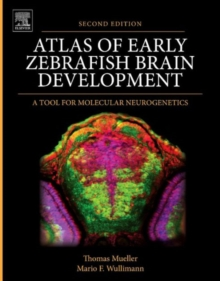 Atlas of Early Zebrafish Brain Development : A Tool for Molecular Neurogenetics, Hardback Book