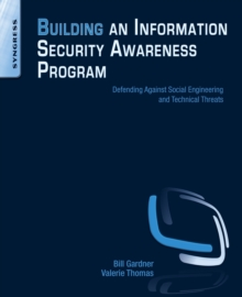 Building an Information Security Awareness Program : Defending Against Social Engineering and Technical Threats, Paperback / softback Book