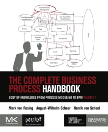 The Complete Business Process Handbook : Body of Knowledge from Process Modeling to BPM, Volume 1, Paperback / softback Book