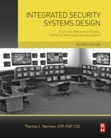 Integrated Security Systems Design : A Complete Reference for Building Enterprise-Wide Digital Security Systems, Hardback Book