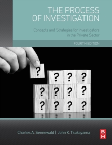 The Process of Investigation : Concepts and Strategies for Investigators in the Private Sector, Hardback Book