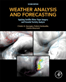 Weather Analysis and Forecasting : Applying Satellite Water Vapor Imagery and Potential Vorticity Analysis, Paperback Book