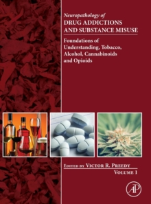 Neuropathology of Drug Addictions and Substance Misuse Volume 1 : Foundations of Understanding, Tobacco, Alcohol, Cannabinoids and Opioids, Hardback Book
