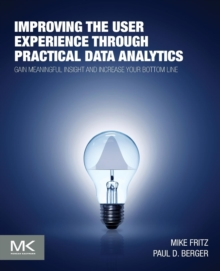 Improving the User Experience through Practical Data Analytics : Gain Meaningful Insight and Increase Your Bottom Line, Paperback Book