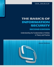 The Basics of Information Security : Understanding the Fundamentals of InfoSec in Theory and Practice, Paperback / softback Book