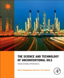 The Science and Technology of Unconventional Oils : Finding Refining Opportunities, Hardback Book