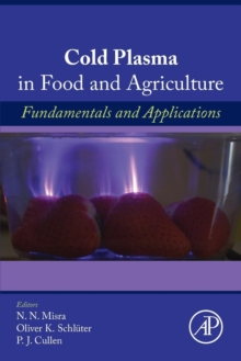 Cold Plasma in Food and Agriculture : Fundamentals and Applications, Paperback Book