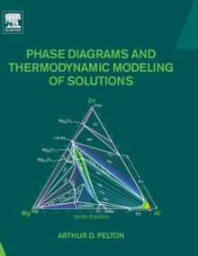 Phase Diagrams and Thermodynamic Modeling of Solutions, Hardback Book