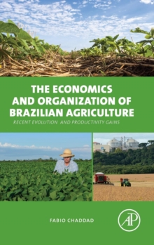 The Economics and Organization of Brazilian Agriculture : Recent Evolution and Productivity Gains, Hardback Book