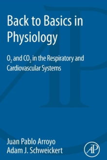 Back to Basics in Physiology : O2 and CO2 in the Respiratory and Cardiovascular Systems, Paperback Book