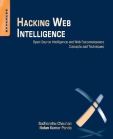 Hacking Web Intelligence : Open Source Intelligence and Web Reconnaissance Concepts and Techniques, Paperback / softback Book