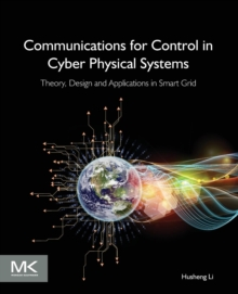 Communications for Control in Cyber Physical Systems : Theory, Design and Applications in Smart Grids, Paperback Book