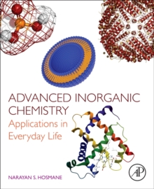 Advanced Inorganic Chemistry : Applications in Everyday Life, Paperback Book
